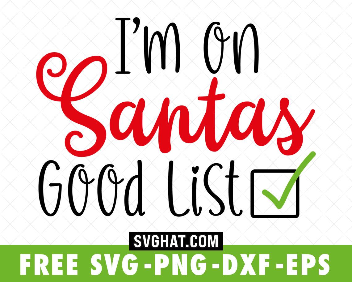 Download I'm On Santas Good List Christmas SVG Files Free for ...